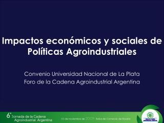 Impactos económicos y sociales de Políticas Agroindustriales