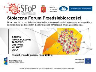 OCHOTA PRAGA-POŁUDNIE TARGÓWEK URSYNÓW WILANÓW WOLA Projekt trwa do października 2014 r.