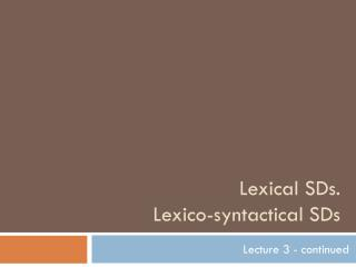 Lexical SDs.  Lexico -syntactical SDs