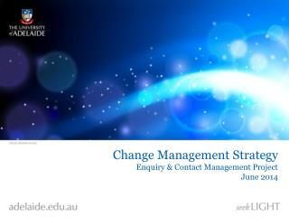 Change Management Strategy Enquiry & Contact Management Project June 2014