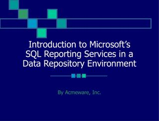 Introduction to Microsoft's  SQL Reporting Services in a  Data Repository Environment