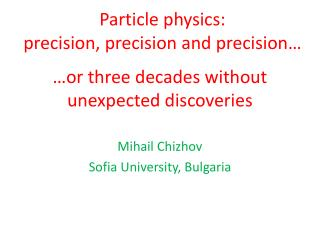 Particle physics:  precision, precision and precision…