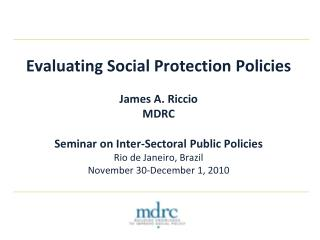 Evaluating Social Protection Policies James A. Riccio MDRC