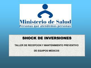 SHOCK DE INVERSIONES TALLER DE RECEPCION Y MANTENIMIENTO PREVENTIVO  DE EQUIPOS MEDICOS
