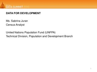 DATA FOR DEVELOPMENT Ms. Sabrina  Juran Census Analyst United Nations Population Fund (UNFPA)