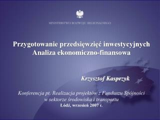 Przygotowanie przedsięwzięć inwestycyjnych Analiza ekonomiczno-finansowa Krzysztof Kasprzyk