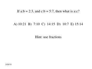 If a:b = 2:3, and c:b = 5:7, then what is a:c? 10:21  B)  7:10  C)  14:15  D)  10:7  E) 15:14