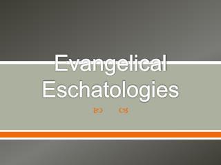 Evangelical Eschatologies