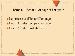 Thème 6 : l'échantillonnage et l'enquête