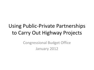 Using Public-Private Partnerships to Carry Out Highway Projects