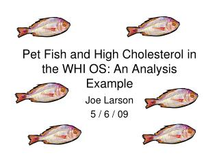 Pet Fish and High Cholesterol in the WHI OS: An Analysis Example