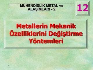 Metallerin Mekanik Özelliklerini Değiştirme Yöntemleri