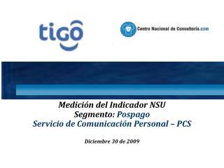 Medición del  Indicador NSU Segmento:  Pospago  Servicio de Comunicación Personal – PCS