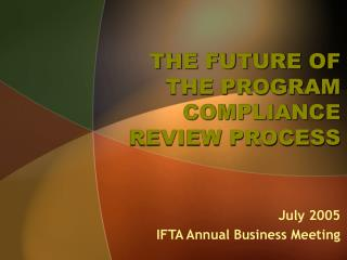THE FUTURE OF THE PROGRAM COMPLIANCE REVIEW PROCESS