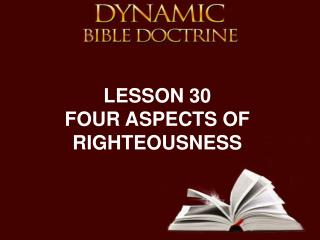 LESSON 30 FOUR ASPECTS OF RIGHTEOUSNESS