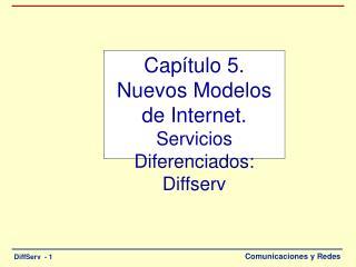 Cap�tulo 5. Nuevos Modelos de Internet. Servicios Diferenciados:  Diffserv