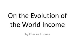 On  the Evolution of the World  Income