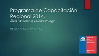 Programa de Capacitación Regional 2014.  Área Obstetricia y Neonatología