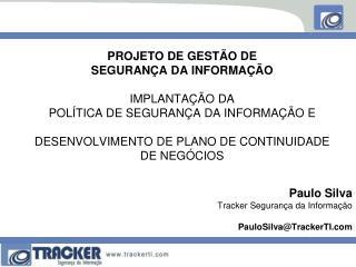 Paulo Silva Tracker Segurança da Informação PauloSilva@TrackerTI