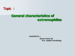 Topic  : General characteristics of                                     extremophiles