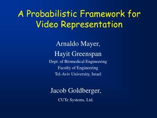 A Probabilistic Framework for  Video Representation