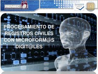 PROCESAMIENTO DE REGISTROS CIVILES CON MICROFORM@S  DIGIT@LES