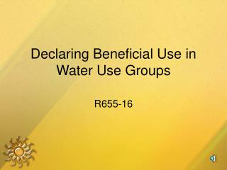 Declaring Beneficial Use in Water Use Groups