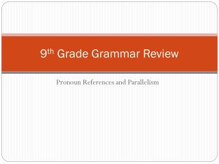 9 th  Grade Grammar Review