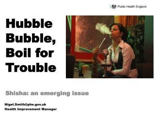 Hubble Bubble,  Boil for Trouble