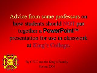 By CELT and the King�s Faculty Spring 2004