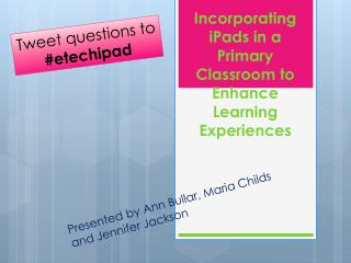 Incorporating  iPads  in a Primary Classroom to Enhance Learning Experiences
