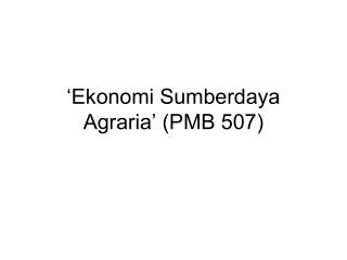 'Ekonomi Sumberdaya Agraria' (PMB 507)