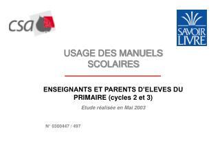 USAGE DES MANUELS SCOLAIRES  ENSEIGNANTS ET PARENTS D ELEVES DU PRIMAIRE cycles 2 et 3 Etude r alis e en Mai 2003    N