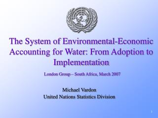 The System of Environmental-Economic Accounting for Water: From Adoption to Implementation  London Group   South Africa,