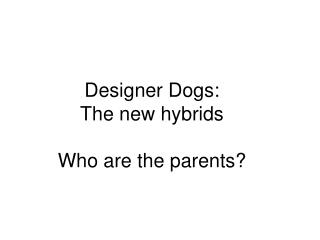 Designer Dogs:  The new hybrids Who are the parents?