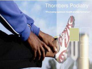 """Thornbers Podiatry """"Promoting optimum health and performance"""""""