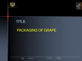 TITLE  PACKAGING OF GRAPE