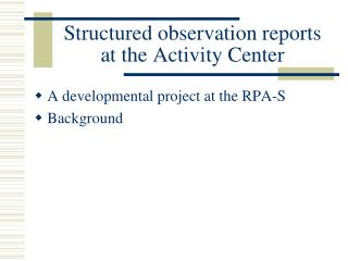 Structured observation reports at the Activity Center