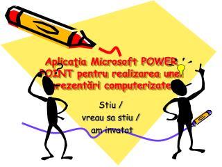 Aplica?ia Microsoft POWER POINT pentru realizarea unei prezent?ri computerizate