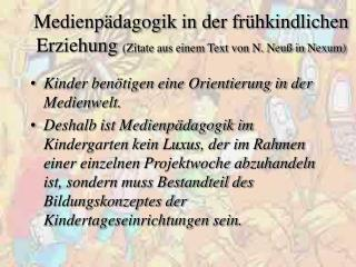Medienpädagogik in der frühkindlichen Erziehung  (Zitate aus einem Text von N. Neuß in Nexum)