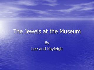 The Jewels at the Museum