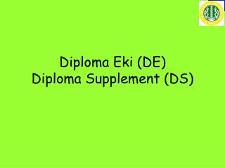 Diploma Eki (DE) Diploma Supplement (DS)