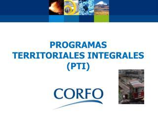 PROGRAMAS  TERRITORIALES INTEGRALES (PTI)