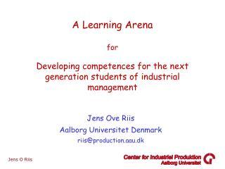 Jens Ove Riis Aalborg Universitet Denmark riis@production.aau.dk