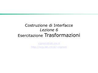 Costruzione di Interfacce Lezione 6  Esercitazione  Trasformazioni