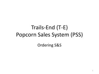 Trails-End (T-E)  Popcorn Sales System (PSS)