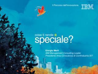 Giorgio Merli IBM Management Consulting Leader Presidente Area Consulenza di Confindustria SIT