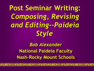 Post Seminar Writing:  Composing, Revising and Editing--Paideia Style