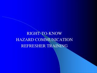 RIGHT-TO-KNOW HAZARD COMMUNICATION REFRESHER TRAINING