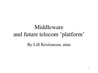 Middleware  and future telecom 'platform'
